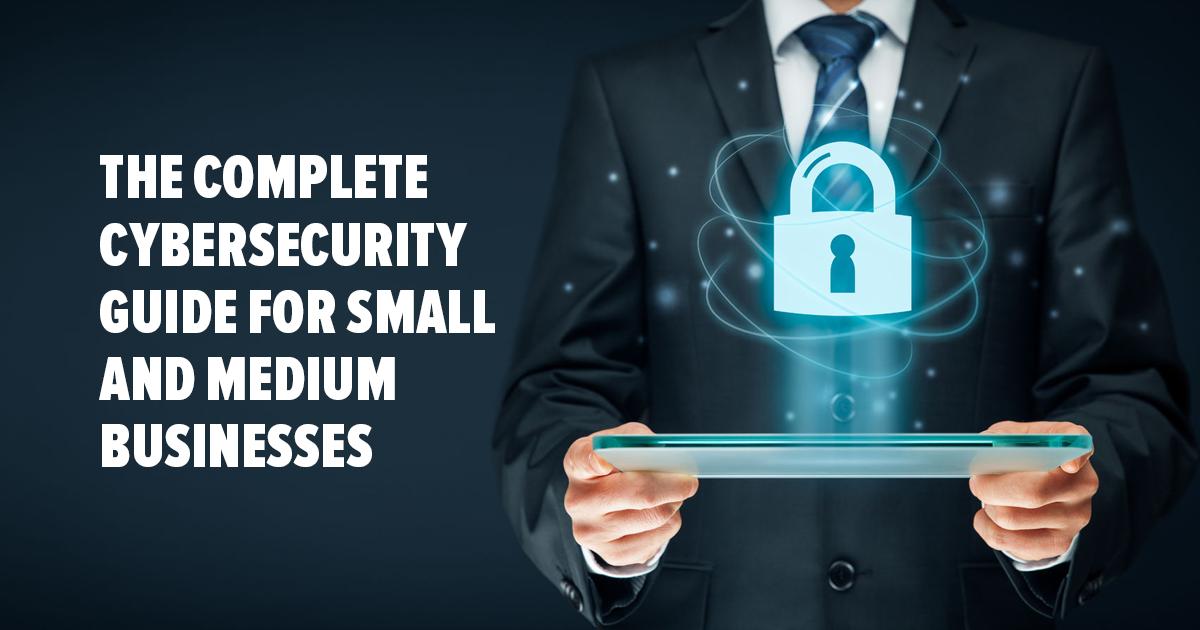 Kompletny przewodnik po bezpieczeństwie cyfrowym dla małych i średnich firm – 2018
