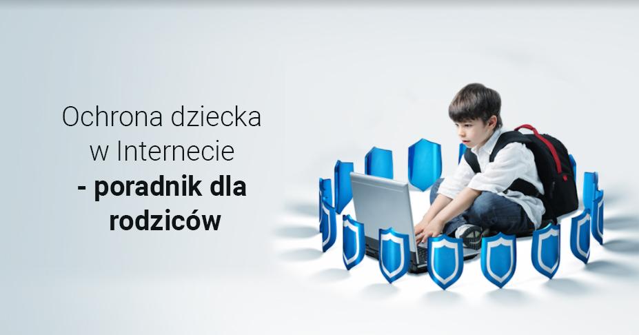 Ochrona dziecka w Internecie – poradnik dla rodziców